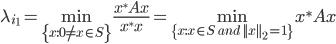 {\displaystyle \lambda_{i_1} = \min_{ \{ x:0 \neq x \in S \}} \frac{ x^* A x }{x^* x} = \min_{ \{ x:x \in S \ and \ ||x||_2 =1 \}} x^* A x }