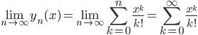 {\displaystyle \lim_{n \to \infty}y_n(x)=\lim_{n \to \infty}\sum_{k=0}^{n}\frac{x^k}{k!}=\sum_{k=0}^{\infty}\frac{x^k}{k!}}