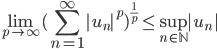 {\displaystyle \lim_{p \to \infty}(\sum_{n=1}^\infty |u_n|^p)^{\frac{1}{p}} \leq \sup_{n\in\mathbb{N}}|u_n| }