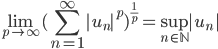 {\displaystyle \lim_{p \to \infty}(\sum_{n=1}^\infty |u_n|^p)^{\frac{1}{p}}= \sup_{n\in\mathbb{N}}|u_n|}