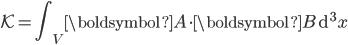 {\displaystyle \mathcal{K} = \int_V \boldsymbol A \cdot \boldsymbol B \, \mathrm{d}^3 x}