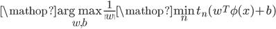 {\displaystyle \mathop{\rm arg~max}\limits_{w,b}\frac{1}{\|w\|} \mathop{\rm{min}}\limits_{n} t_n (w^T\phi(x)+b)}