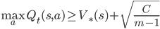 {\displaystyle \max_a Q_t(s,a) \geq V_{*}(s) + \sqrt{\frac{C}{m-1}}}