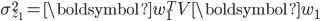 {\displaystyle \sigma_{z_1}^2 = \boldsymbol{w}_1^T V \boldsymbol{w}_1 }