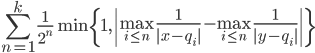 {\displaystyle \sum_{n=1}^k \frac{1}{2^n}\min \{ 1 , \left| \max_{i\leq n} \frac{1}{|x-q_i|}-\max_{i\leq n} \frac{1}{|y-q_i|} \right| \} }