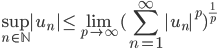 {\displaystyle \sup_{n\in\mathbb{N}}|u_n| \leq \lim_{p \to \infty}(\sum_{n=1}^\infty |u_n|^p)^{\frac{1}{p}} }