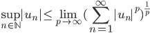 {\displaystyle \sup_{n\in\mathbb{N}}|u_n| \leq \lim_{p \to \infty}(\sum_{n=1}^\infty |u_n|^p)^{\frac{1}{p}} }