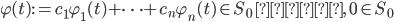 {\displaystyle \varphi(t) := c_1 \varphi_1(t) + \cdots + c_n \varphi_n(t) \in S_0 \ また,\ 0 \in S_0 }