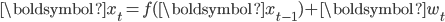 {\displaystyle {\boldsymbol {x}}_{t}=f({\boldsymbol {x}}_{t-1})+{\boldsymbol {w}}_{t}}