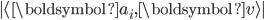 {\displaystyle | \langle \boldsymbol{a}_i ,  \boldsymbol{v} \rangle | }