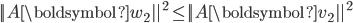 {\displaystyle || A \boldsymbol{w}_2 ||^2 \le || A \boldsymbol{v}_2 ||^2 }