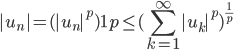 {\displaystyle |u_n|=(|u_n|^p)^\frac{1}{p}\leq(\sum_{k=1}^\infty |u_k|^p)^{\frac{1}{p}}}