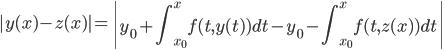 {\displaystyle |y(x)-z(x)|=\left|y_0+\int_{x_0}^{x}f(t,y(t))dt-y_0-\int_{x_0}^{x}f(t,z(x))dt\right|}