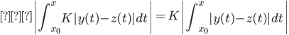 {\displaystyle ≦\left|\int_{x_0}^{x}K|y(t)-z(t)|dt\right|=K\left|\int_{x_0}^{x}|y(t)-z(t)|dt\right|}