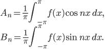 {\displaystyle A_n=\frac{1}{\pi}\int_{-\pi}^{\pi}f(x)\cos nx\,dx},\\{\displaystyle B_n=\frac{1}{\pi}\int_{-\pi}^{\pi}f(x)\sin nx\,dx}.