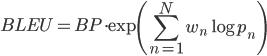 {\displaystyle BLEU = BP \cdot \exp \left( \sum_{n=1}^{N} w_n \log p_n \right)}