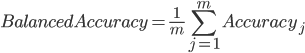 {\displaystyle Balanced Accuracy = \frac{1}{m}\sum_{j=1}^m Accuracy_ j}