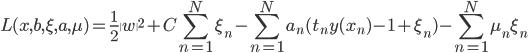 {\displaystyle L(x, b, \xi, a, \mu) = \frac{1}{2}\|w\|^2+C\sum_{n=1}^{N}\xi_n-\sum_{n=1}^{N}a_n(t_ny(x_n)-1+\xi_n)-\sum_{n=1}^{N}\mu_n\xi_n}