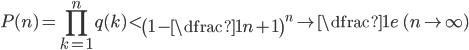 {\displaystyle P(n)=\prod_{k=1}^nq(k)<\left(1-\dfrac1{n+1}\right)^n\to\dfrac1e\quad(n\to\infty)}