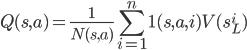 {\displaystyle Q(s,a)=\frac{1}{N(s,a)}\sum^{n}_{i=1}1(s,a,i)V(s_L^{i})}