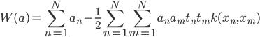 {\displaystyle W(a)=\sum_{n=1}^N a_n-\frac{1}{2}\sum_{n=1}^N\sum_{m=1}^Na_na_mt_nt_mk(x_n,x_m)}