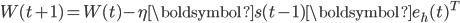 {\displaystyle W(t+1) = W(t) - \eta \boldsymbol{s}(t-1) \boldsymbol{e}_h(t)^{T}}