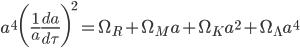 {\displaystyle a^4\biggl(\frac{1}{a}\frac{da}{d\tau}\biggr)^2=\Omega_R+\Omega_Ma+\Omega_Ka^2+\Omega_{\Lambda}a^4}