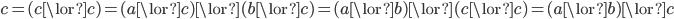 {\displaystyle c = (c \lor c) = (a\lor c) \lor (b\lor c) = (a \lor b) \lor (c \lor c) = (a \lor b) \lor c}
