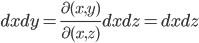 {\displaystyle dxdy=\frac{\partial(x,y)}{\partial(x,z)}dxdz=dxdz}