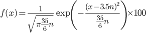 {\displaystyle f(x) = \frac{1}{\sqrt{\pi\frac{35}{6} n}}\exp\left( -\frac{(x- 3.5n )^{2}}{\frac{35}{6}n} \right) \times 100 }