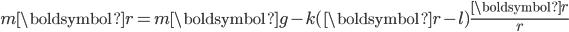 {\displaystyle m\boldsymbol{r} = m\boldsymbol{g}-k(\boldsymbol{r}-l)\frac{\boldsymbol{r}}{r} }