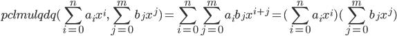 {\displaystyle pclmulqdq(\sum_{i=0}^na_ix^i, \sum_{j=0}^mb_jx^j) = \sum_{i=0}^n\sum_{j=0}^m a_ib_jx^{i+j} = (\sum_{i=0}^na_ix^i)(\sum_{j=0}^mb_jx^j)}