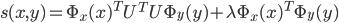 {\displaystyle s(x, y) = \Phi_x (x)^T U^T U \Phi_y (y) + \lambda \Phi_x (x)^T \Phi_y (y)}