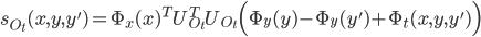 {\displaystyle s_{O_t}(x, y, y') = \Phi_x (x)^T U_{O_t}^T U_{O_t} \Bigl( \Phi_y (y) - \Phi_y (y') + \Phi_t (x, y, y') \Bigr)}