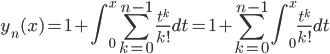 {\displaystyle y_n(x)=1+\int_{0}^{x}\sum_{k=0}^{n-1}\frac{t^k}{k!}dt=1+\sum_{k=0}^{n-1}\int_{0}^{x}\frac{t^k}{k!}dt}