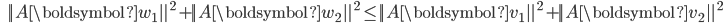 {\displaystyle\;\;\; || A \boldsymbol{w}_1 ||^2 + || A \boldsymbol{w}_2 ||^2 \le || A \boldsymbol{v}_1 ||^2 + || A \boldsymbol{v}_2 ||^2 }