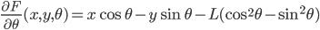 {\displaystyle\frac{\partial F}{\partial \theta}(x, y, \theta) = x\cos\theta - y\sin\theta - L(\cos^2\theta - \sin^2\theta)}