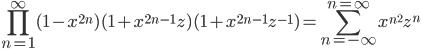{\displaystyle\prod_{n=1}^\infty(1-x^{2n})(1+x^{2n-1}z)(1+x^{2n-1}z^{-1})=\sum_{n=-\infty}^{n=\infty}x^{n^2}z^n}