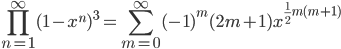 {\displaystyle\prod_{n=1}^\infty(1-x^n)^3=\sum_{m=0}^\infty(-1)^m(2m+1)x^{{1\over2}m(m+1)}}