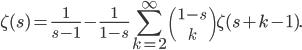 {\displaystyle\zeta(s)=\frac{1}{s-1}-\frac{1}{1-s}\sum_{k=2}^\infty{1-s \choose k}\zeta(s+k-1).}