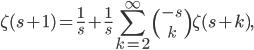 {\displaystyle\zeta(s+1)=\frac{1}{s}+\frac{1}{s}\sum_{k=2}^\infty{-s \choose k}\zeta(s+k),}