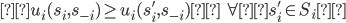 {\displaystyleu_{i}(s_{i},s_{-i})\ge u_{i}(s^{'}_{i},s_{-i})\quad \forall s^{'}_{i}\in S_{i} }