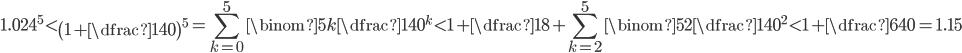{\displaystyle1.024^5<\left(1+\dfrac1{40}\right)^5=\sum_{k=0}^5\binom5k\dfrac1{40^k}<1+\dfrac18+\sum_{k=2}^5\binom52\dfrac1{40^2}<1+\dfrac6{40}=1.15}