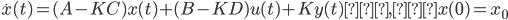 {\dot x}(t) = (A-KC)x(t)+(B-KD)u(t)+Ky(t) , x(0)=x_0