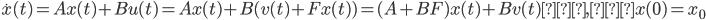{\dot x}(t) = Ax(t)+Bu(t)=Ax(t)+B(v(t)+Fx(t))=(A+BF)x(t)+Bv(t) , x(0)=x_0