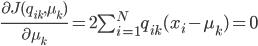 {\frac{\partial J(q_{ik},\mu_k)}{\partial \mu_k}}=2\sum^N_{i=1}q_{ik}(x_i-\mu_k)=0