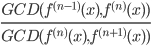 {\frac{GCD(f^{(n-1)}(x),f^{(n)}(x))}{GCD(f^{(n)}(x),f^{(n+1)}(x))}}