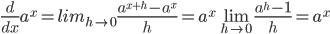 {\frac{d}{dx} a^x = lim_{h \to 0} \frac{a^{x+h}-a^x}{h} = a^x \lim_{h \to 0} \frac{a^h-1}{h} = a^x}
