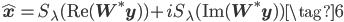{\hat{\bf x}} = S_{\lambda}({\rm Re}({\bf W}^* {\bf y}))+ i S_{\lambda}({\rm Im}({\bf W}^* {\bf y})) \tag{6}