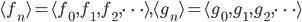 {\langle f_n\rangle=\langle f_0,f_1,f_2,\dots\rangle,\langle g_n\rangle=\langle g_0,g_1,g_2,\dots\rangle}